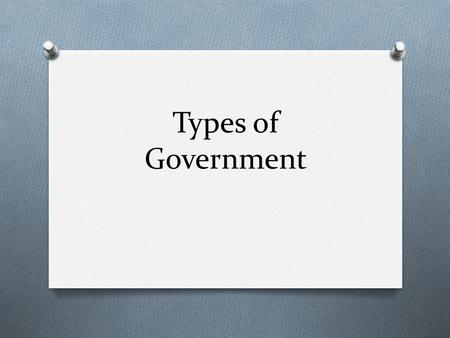 Types of Government. Aristotle's 3 types of government O Autocracy—rule by one person O Oligarchy—rule by few persons O Democracy—rule by many persons.