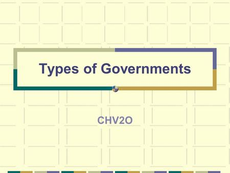 Types of Governments CHV2O. Civics Define the different types of governments (i.e., democracy, autocracy, oligarchy, monarchy, and dictatorship).