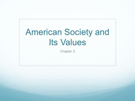 American Society and Its Values Chapter 2. Essential Questions Why do people form groups? How do groups support both conflict and cooperation? What role.