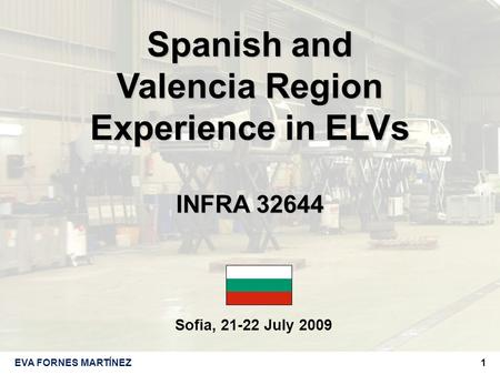 1EVA FORNES MARTÍNEZ Sofia, 21-22 July 2009 Spanish and Valencia Region Experience in ELVs INFRA 32644.