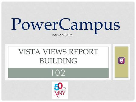 102 VISTA VIEWS REPORT BUILDING PowerCampus Version 8.3.2.