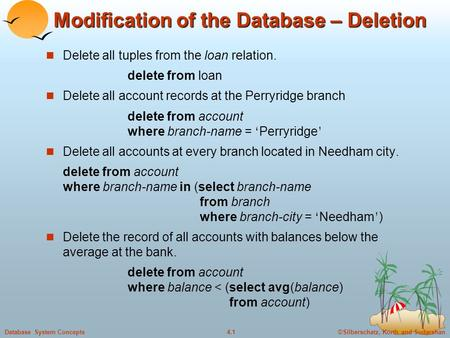 ©Silberschatz, Korth and Sudarshan4.1Database System Concepts Modification of the Database – Deletion Delete all tuples from the loan relation. delete.