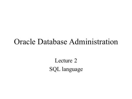 Oracle Database Administration Lecture 2 SQL language.