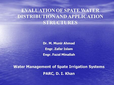 EVALUATION OF SPATE WATER DISTRIBUTION AND APPLICATION STRUCTURES Dr. M. Munir Ahmad Engr. Zafar Islam Engr. Fazal Minallah Water Management of Spate Irrigation.