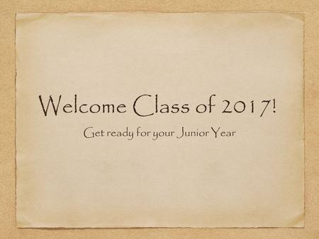 Welcome Class of 2017! Get ready for your Junior Year.