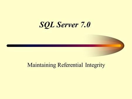 SQL Server 7.0 Maintaining Referential Integrity.