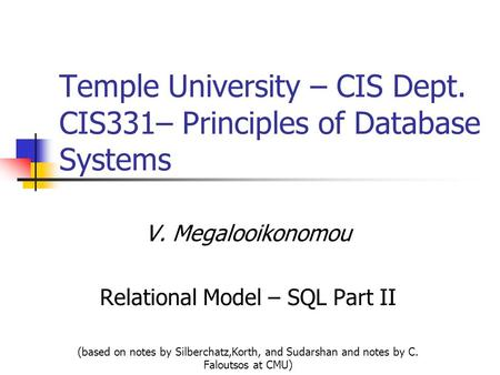 Temple University – CIS Dept. CIS331– Principles of Database Systems V. Megalooikonomou Relational Model – <strong>SQL</strong> Part II (based on notes by Silberchatz,Korth,