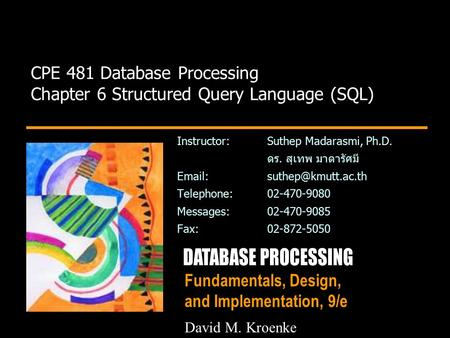 Fundamentals, Design, and Implementation, 9/e CPE 481 Database Processing Chapter 6 Structured Query Language (SQL) Instructor:Suthep Madarasmi, Ph.D.