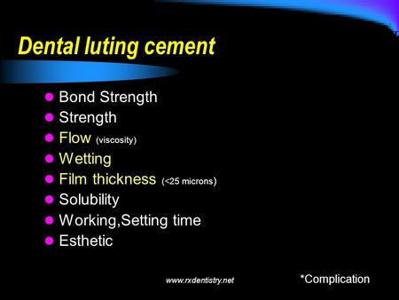 Dental luting cement Bond Strength Strength Flow (viscosity) Wetting Film thickness (<25 microns ) Solubility Working,Setting time Esthetic *Complication.