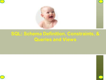 SQL: Schema Definition, Constraints, & Queries and Views.