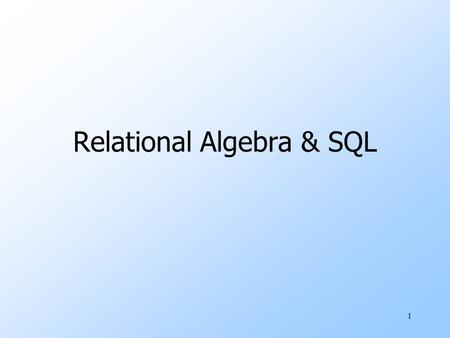 "1 Relational Algebra & SQL. 2 Why SQL & Relational Algebra? uSQL is a very-high-level language. wSay ""what to do"" rather than ""how to do it."" wAvoid a."