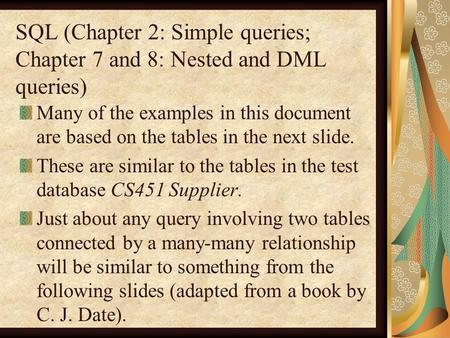 SQL (Chapter 2: Simple queries; Chapter 7 and 8: Nested and DML queries) Many of the examples in this document are based on the tables in the next slide.