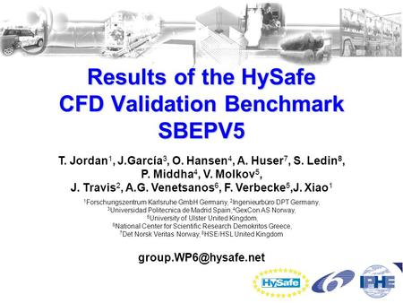 Results of the HySafe CFD Validation Benchmark SBEPV5 T. Jordan 1, J.García 3, O. Hansen 4, A. Huser 7, S. Ledin 8, P. Middha 4, V. Molkov 5, J. Travis.