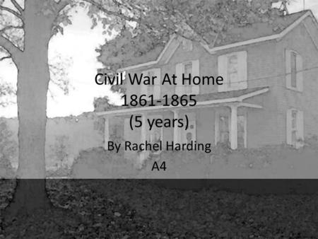 Civil War At Home 1861-1865 (5 years) By Rachel Harding A4.