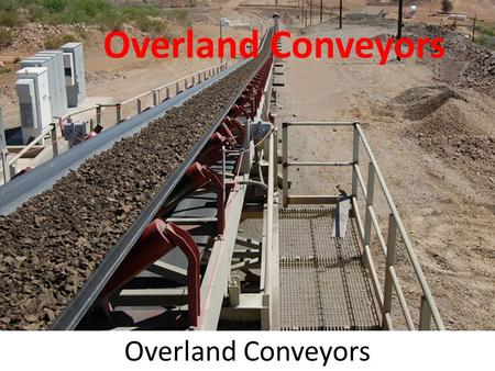 Overland Conveyors. Overview Belt conveyors used to haul commodities over long distances Efficient for consistent movement of large volumes of material.