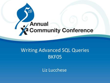 Writing Advanced SQL Queries BKF05 Liz Lucchese. Agenda  SQL revealed  What is it and why should I care?  Advanced query interface  So, how do I use.