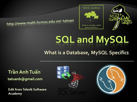 What is a Database, MySQL Specifics Trần Anh Tuấn Edit from Telerik Software Academy