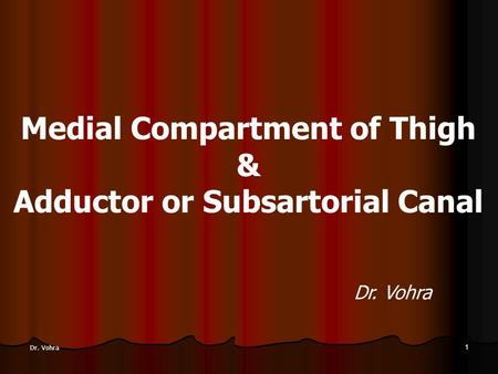 1 Dr. Vohra Medial Compartment of Thigh & Adductor or Subsartorial Canal Dr. Vohra.