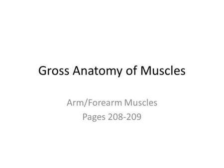 Gross Anatomy of Muscles Arm/Forearm Muscles Pages 208-209.