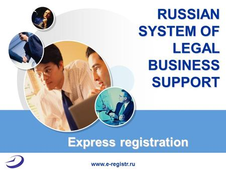 LOGO RUSSIAN SYSTEM OF LEGAL BUSINESS SUPPORT Express registration www.e-registr.ru.