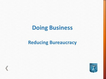 Doing Business Reducing Bureaucracy. Background The 2011 Doing Business report is the eighth in a series of annual reports benchmarking the regulations.