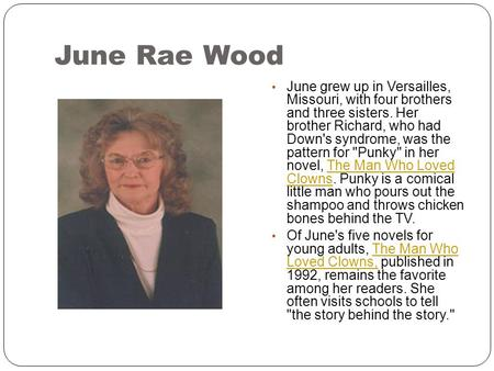 June Rae Wood June grew up in Versailles, Missouri, with four brothers and three sisters. Her brother Richard, who had Down's syndrome, was the pattern.