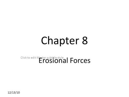 Click to edit Master subtitle style 12/13/10 Chapter 8 Erosional Forces.
