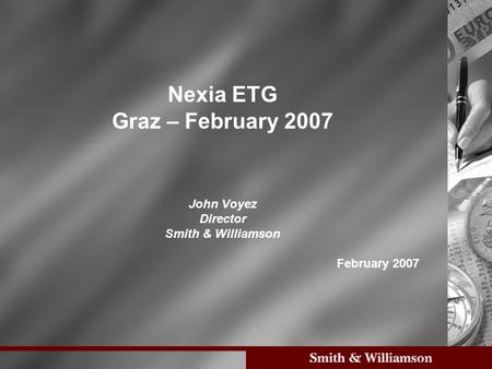 Nexia ETG Graz – February 2007 John Voyez Director Smith & Williamson February 2007.