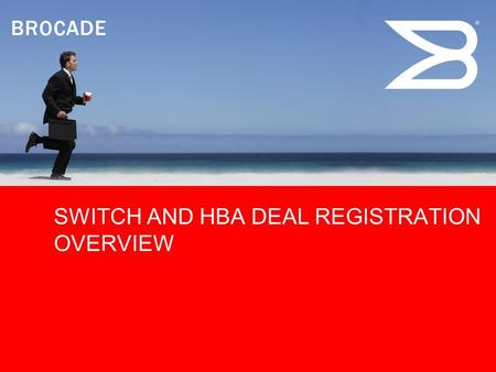 SWITCH AND HBA DEAL REGISTRATION OVERVIEW. © 2008 Brocade Communications Systems, Inc. All Rights Reserved. 2 Switch and HBA Deal Registration OverviewNovember.