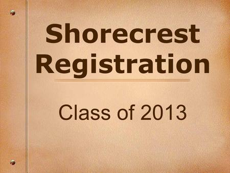 Shorecrest Registration Class of 2013. Plan Carefully To meet all graduation requirements and personal goals, each student must look at his/her program.