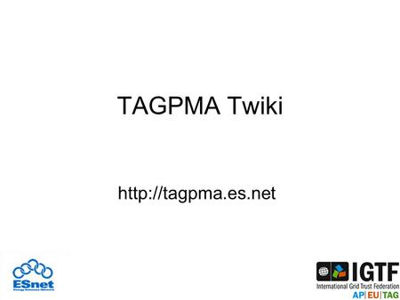 TAGPMA Twiki  ESnet Web hosting environment Certificate based authentication Enrollment Automation Problems&/Solutions Suggestions&/Contribution.