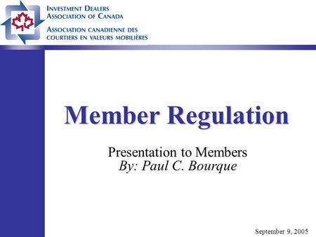Member Regulation Presentation to Members By: Paul C. Bourque September 9, 2005.