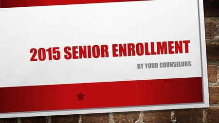 2015 SENIOR ENROLLMENT BY YOUR COUNSELORS. ENROLLMENT PROCESS EXPECTATIONS USE PERSONAL PLANS OF STUDY (PPS) TO GUIDE YOUR COURSE SELECTIONS LEAVE PPS.