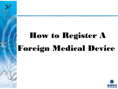How to Register A Foreign Medical Device. SFDA Approval Documents Preparation Translation Create a Chinese Registration Standard Safety Testing in an.