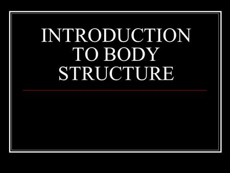 INTRODUCTION TO BODY STRUCTURE. BODY ORGANIZATION 1. The levels of organization of the body: cells- individual unit tissues- Similar cells that work together.