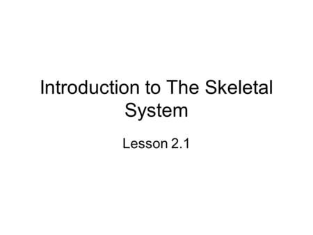Introduction to The Skeletal System Lesson 2.1. Introduction The framework of bones and cartilage that protects our organs and allows us to move is called.
