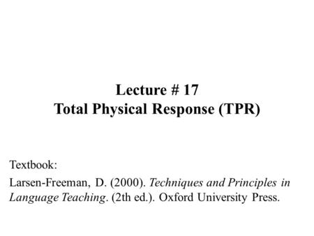 Lecture # 17 Total Physical Response (TPR)