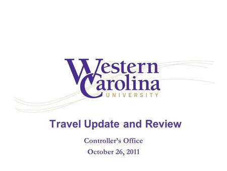 Travel Update and Review Controller's Office October 26, 2011.