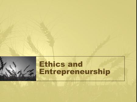 Ethics and Entrepreneurship. Is there an ethics crisis in America? One recent national election day poll indicated that 56 percent of voters thought that.