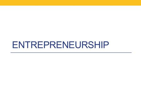 ENTREPRENEURSHIP. Objectives Define Entrepreneurship Describe the advantages of entrepreneurship Explain the risks of entrepreneurship List the characteristics.