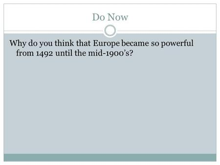 Do Now Why do you think that Europe became so powerful from 1492 until the mid-1900's?