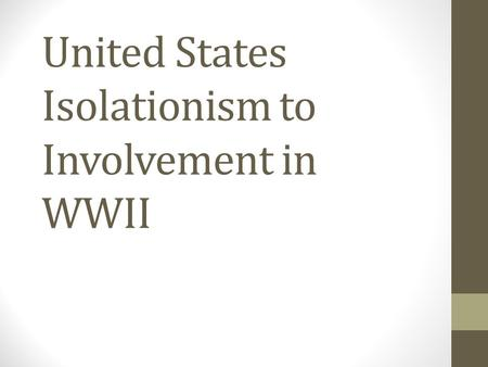 United States Isolationism to Involvement in WWII.