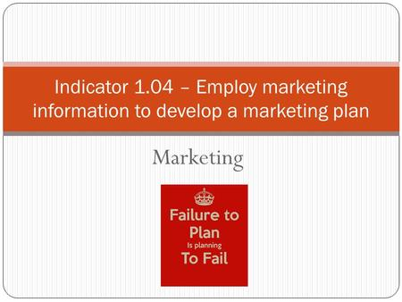 Marketing Indicator 1.04 – Employ marketing information to develop a marketing plan.