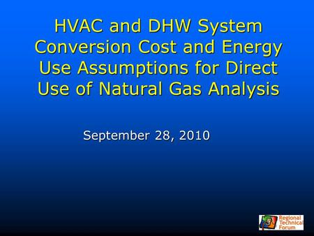 HVAC and DHW System Conversion Cost and Energy Use Assumptions for Direct Use of Natural Gas Analysis September 28, 2010.
