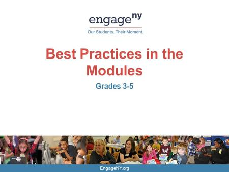 EngageNY.org Best Practices in the Modules Grades 3-5.