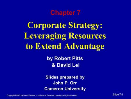 Copyright ©2003 by South-Western, a division of Thomson Learning. All rights reserved. Slide 7-1 Corporate Strategy: Leveraging Resources to Extend Advantage.