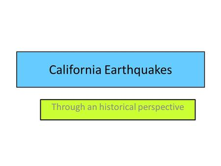 California Earthquakes Through an historical perspective.