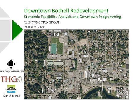 August 24, 2009 Downtown Bothell Redevelopment Economic Feasibility Analysis and Downtown Programming THE CONCORD GROUP.