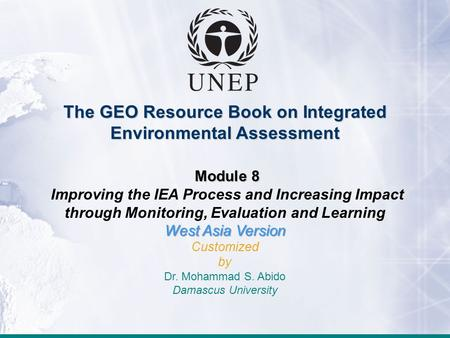 The GEO Resource Book on Integrated Environmental Assessment Module 8 Improving the IEA Process and Increasing Impact through Monitoring, Evaluation and.