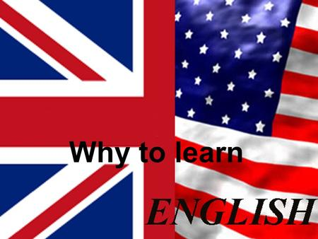 Why to learn. Learning to speak English well may be the best thing you can do to improve your life.